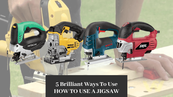 5 Brilliant Ways To Use How To Use A Jigsaw