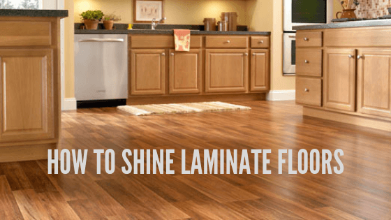 How To Shine Laminate Floors- A Step By Step Guide
